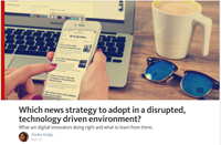 Which news strategy to adopt in a disrupted, technology driven environment? – Global Editors Network article
